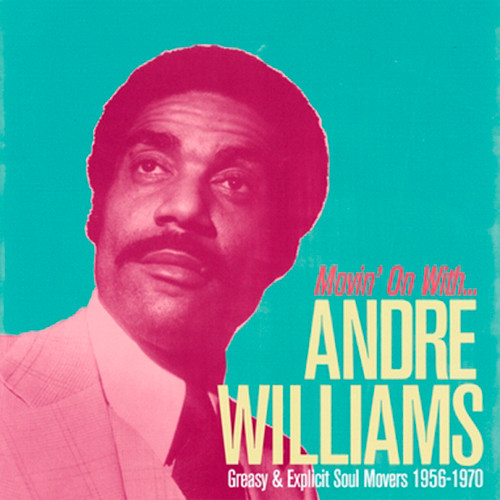 Andre Williams - Movin' On With Andre Williams - Greasy And Explicit Soul Movers 1956-1970
