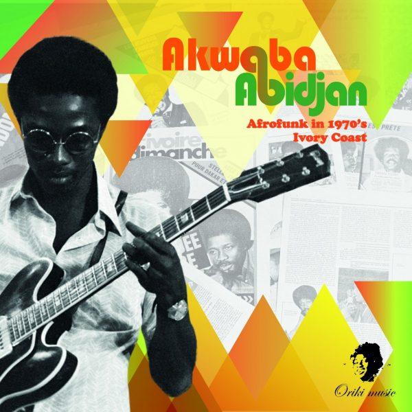 Akwaba Abidjan - Afrofunk In 1970's Ivory Coast
