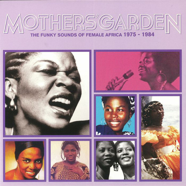 Mothers' Garden The Funky Sounds Of Female Africa 1975-1984