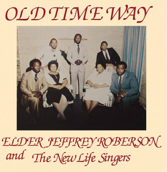 Elder Jeffrey Roberson And The New Life Singers – Old Time Way