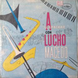 Lucho Macedo - A Guapachar Con Lucho Macedo