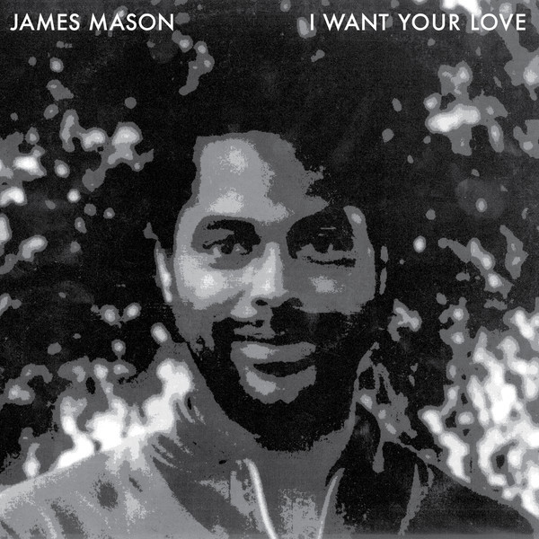 James Mason – I Want Your Love