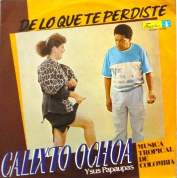 Calixto Ochoa Y Los Papaupas - De Lo Que Te Perdiste