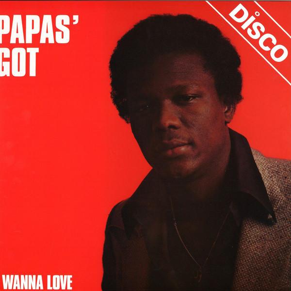 Papas' Got - I Wanna Love