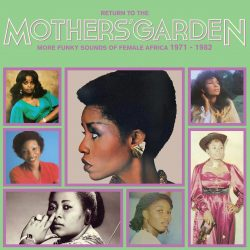 Return To The Mothers' Garden (More Funky Sounds Of Female Africa 1971 - 1982)