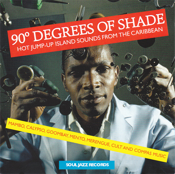 90° Degrees Of Shade (Hot Jump-Up Island Sounds From The Caribbean) (Volume One)