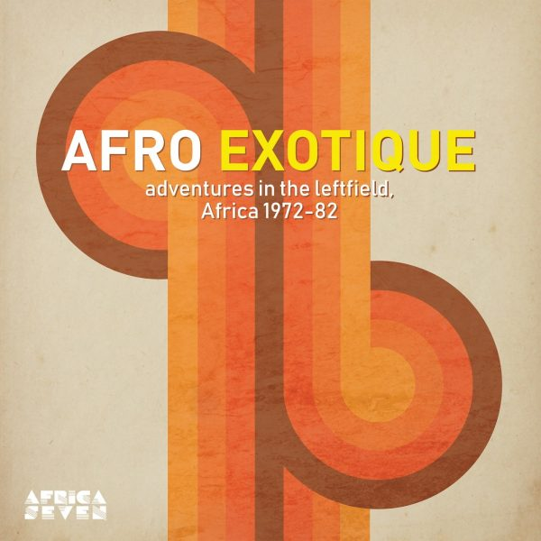 Afro Exotique - Adventures In The Leftfield, Africa 1972​-​82