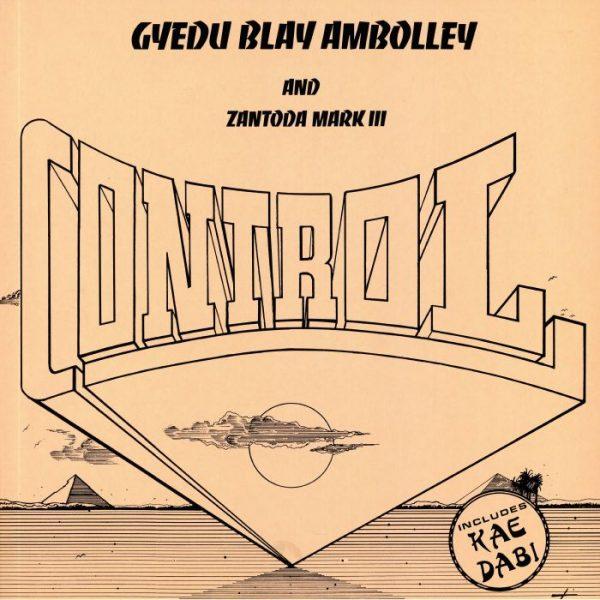 Gyedu Blay Ambolley & Zantoda Mark III – Control