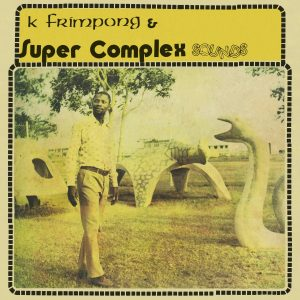 K. Frimpong & Super Complex Sounds – Ahyewa Special