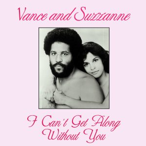 Vance And Suzzanne ‎– I Can't Get Along Without You