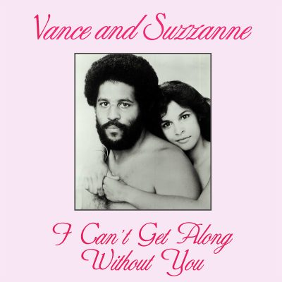 Vance And Suzzanne – I Can't Get Along Without You