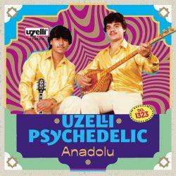 Uzelli Psychedelic Anadolu