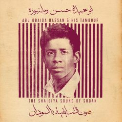 Abu Obaida Hassan His Tambour The Shaigiya Sound of Sudan - Abu Obaida Hassan