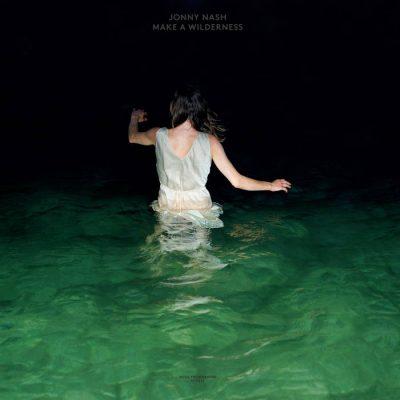 Jonny Nash – Make A Wilderness