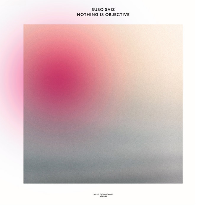 Suso Saiz – Nothing Is Objective