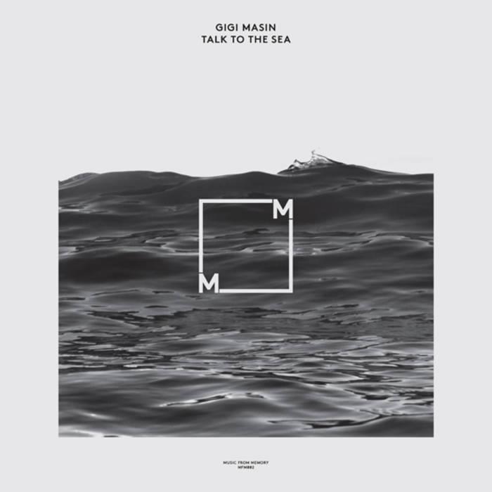 Gigi Masin – Talk To The Sea