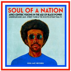 Soul Of A Nation (Afro-Centric Visions In The Age of Black Power: Underground Jazz, Street Funk & The Roots Of Rap 1968-79)