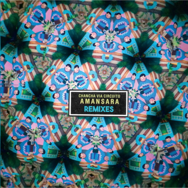 Amansara Remixes - Chancha Via Circuito