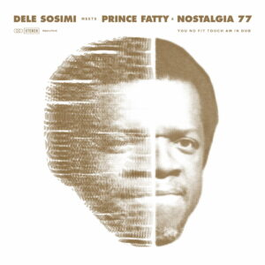 You-No-Fit-Touch-Am-in-Dub-feat-Prince-Fatty-Nostalgia-77-Dele-Sosimi.