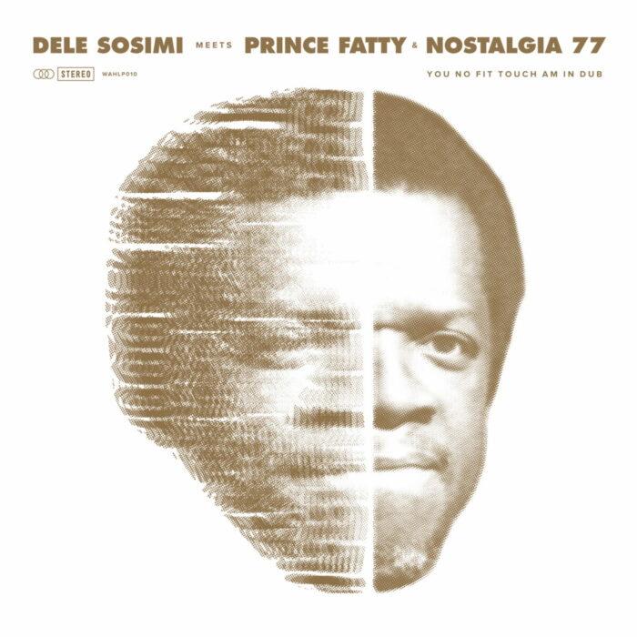 You-No-Fit-Touch-Am-in-Dub-feat-Prince-Fatty-Nostalgia-77-Dele-Sosimi.