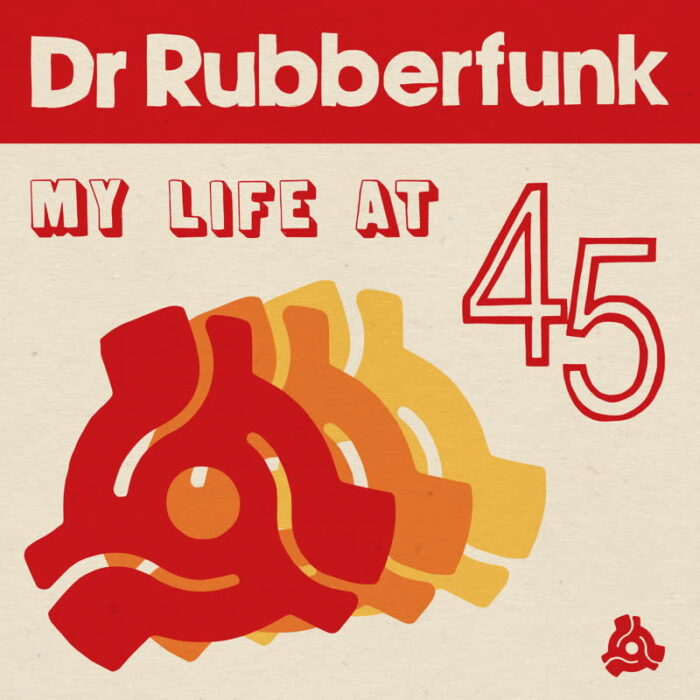 Dr-Rubberfunk-My-Life-At-45